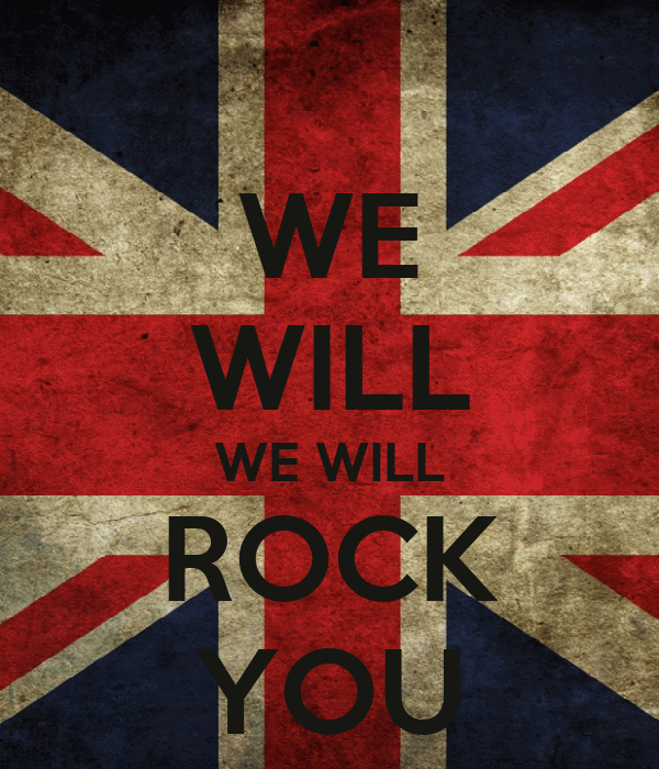 WE WILL WE WILL ROCK YOU