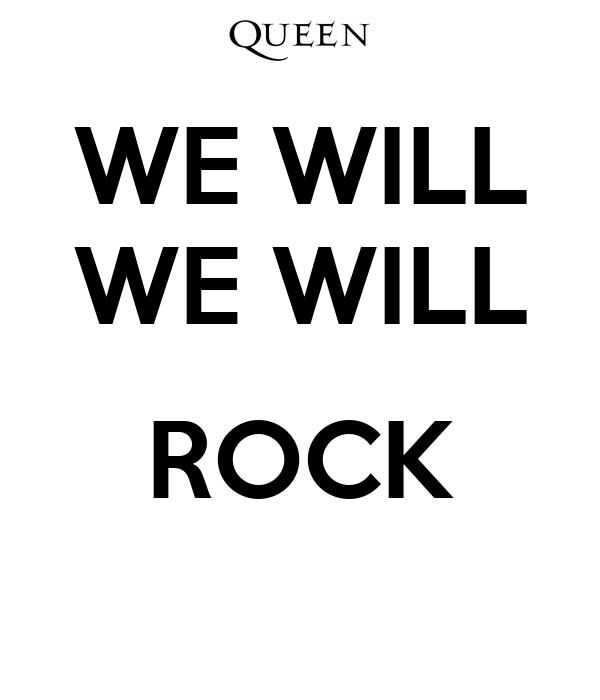 WE WILL WE WILL  ROCK