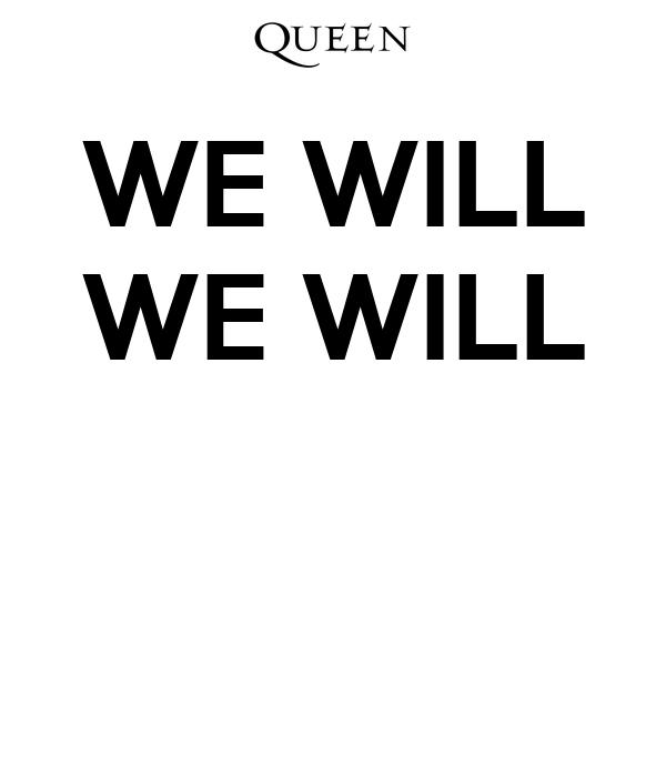 WE WILL WE WILL
