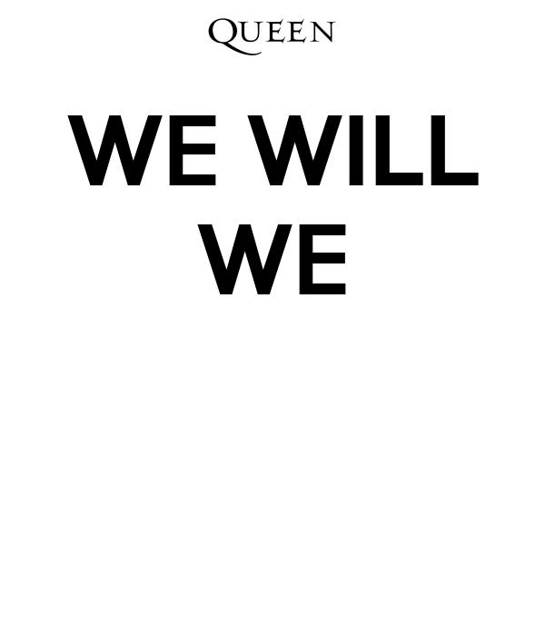 WE WILL WE