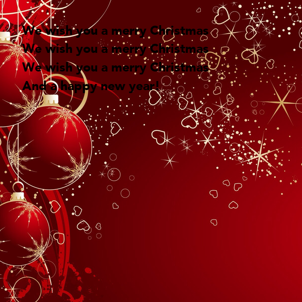 We wish you a merry Christmas  We wish you a merry Christmas We wish you a merry Christmas  And a happy new year!