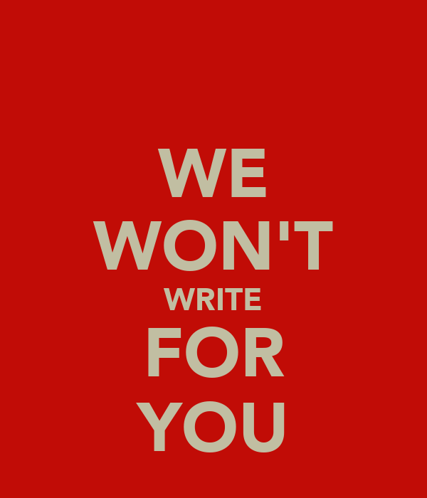 WE WON'T WRITE FOR YOU
