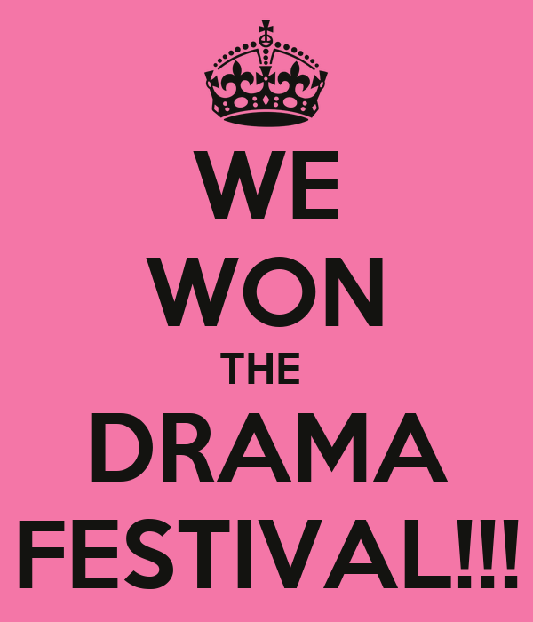 WE WON THE  DRAMA FESTIVAL!!!