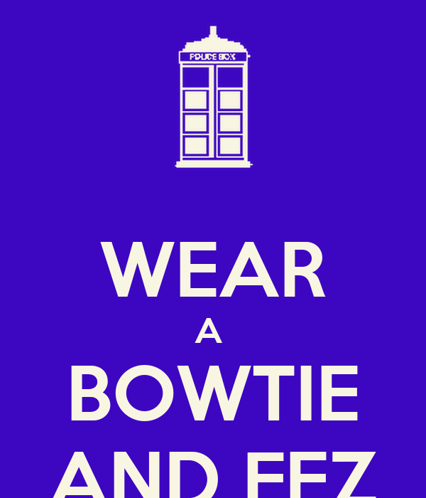 WEAR A  BOWTIE AND FEZ