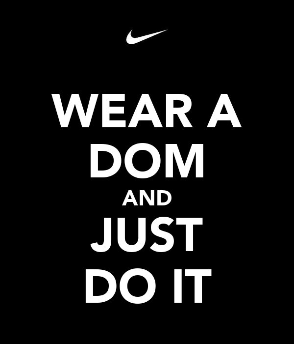 WEAR A DOM AND JUST DO IT