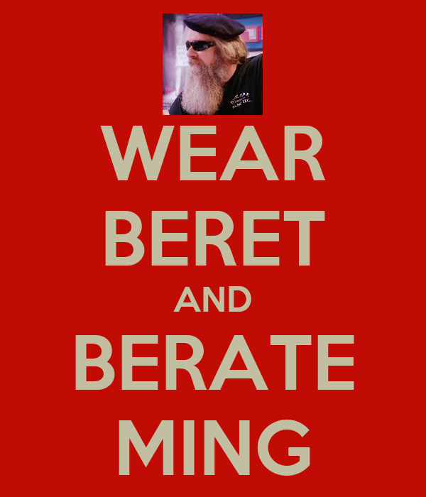 WEAR BERET AND BERATE MING