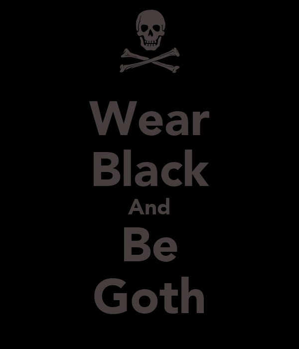 Wear Black And Be Goth