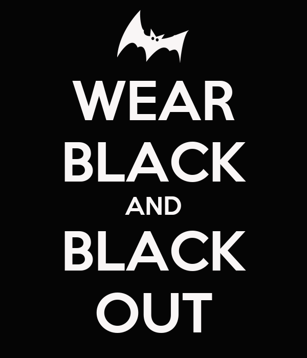 WEAR BLACK AND BLACK OUT