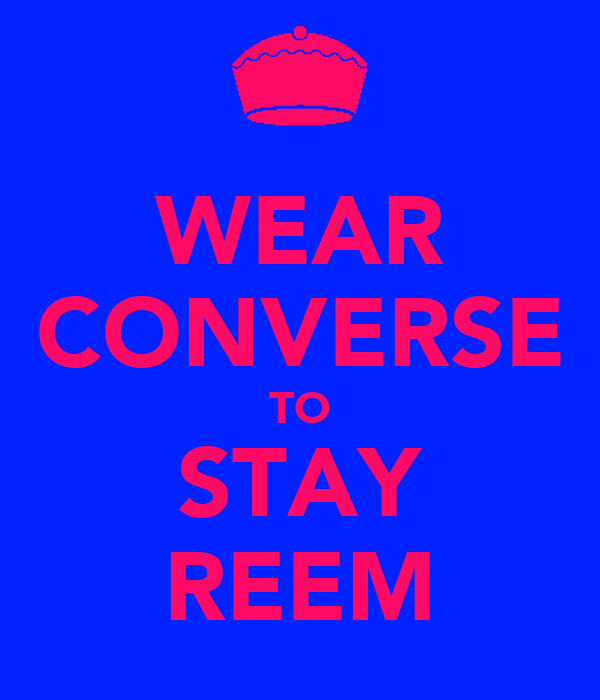 WEAR CONVERSE TO STAY REEM