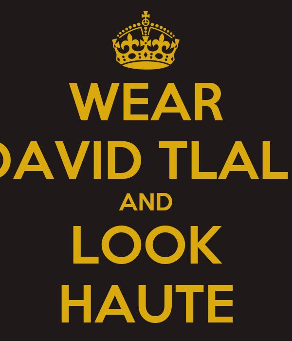WEAR DAVID TLALE AND LOOK HAUTE