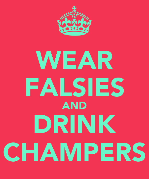 WEAR FALSIES AND DRINK CHAMPERS