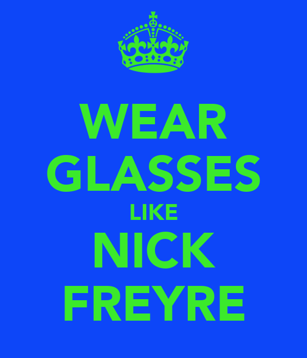 WEAR GLASSES LIKE NICK FREYRE