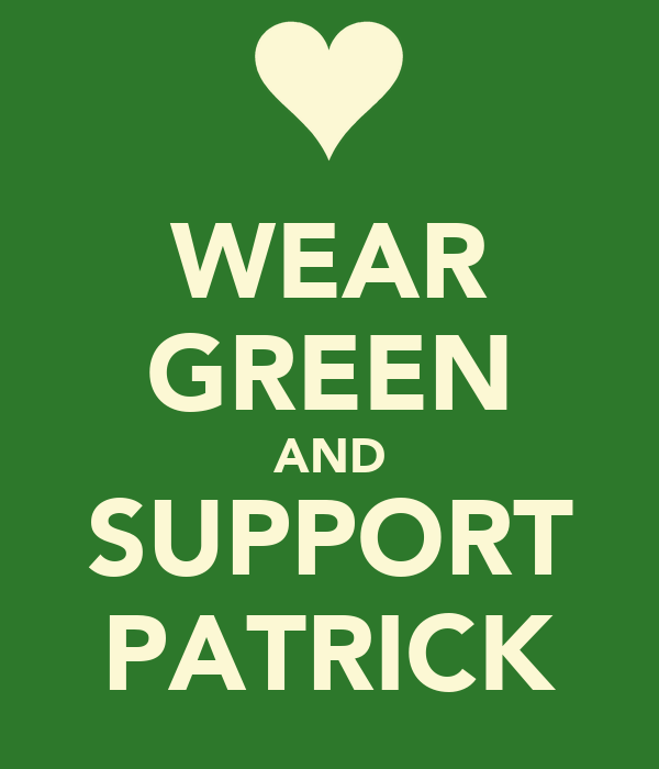 WEAR GREEN AND SUPPORT PATRICK