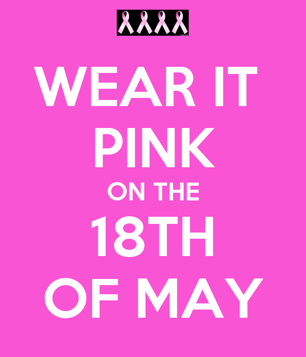 WEAR IT  PINK ON THE 18TH OF MAY