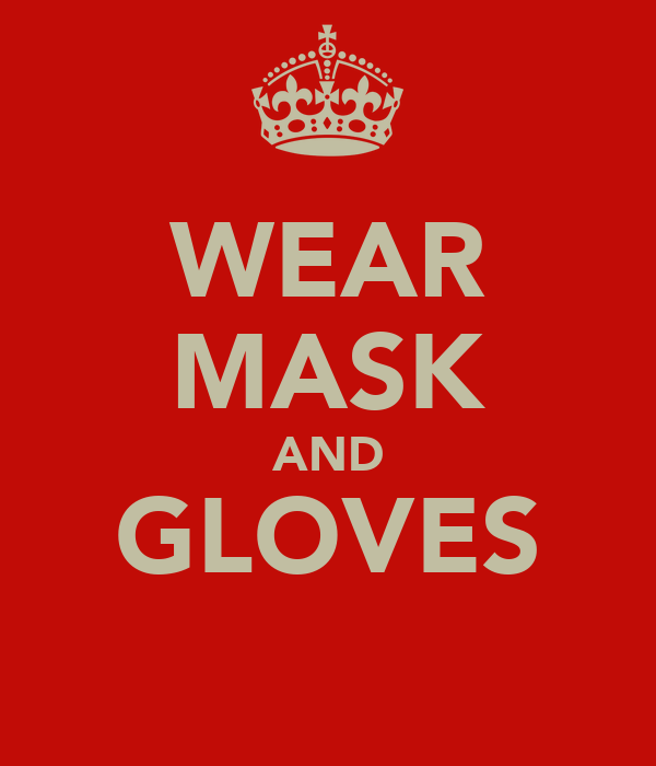 WEAR MASK AND GLOVES