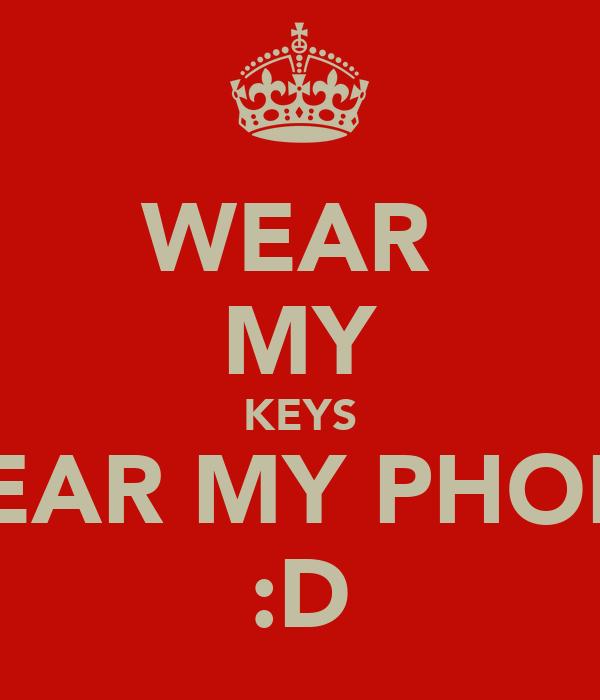 WEAR  MY KEYS WEAR MY PHONE :D