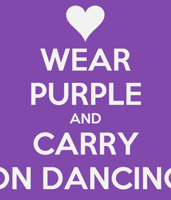 WEAR PURPLE AND CARRY ON DANCING