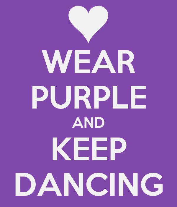 WEAR PURPLE AND KEEP DANCING