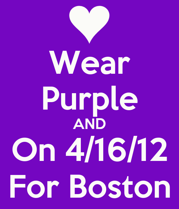 Wear Purple AND On 4/16/12 For Boston