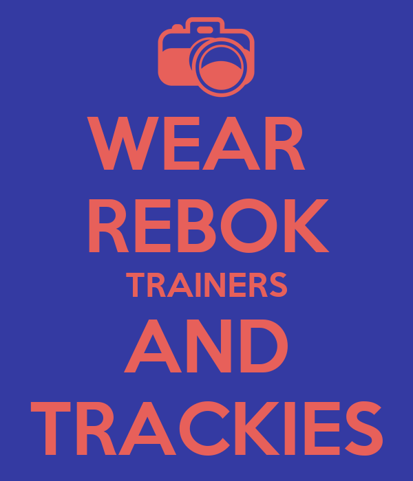 WEAR  REBOK TRAINERS AND TRACKIES