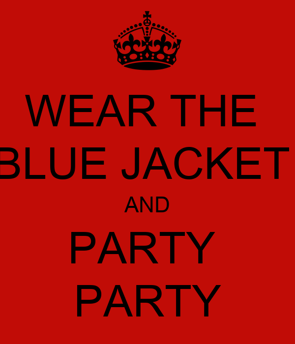 WEAR THE  BLUE JACKET  AND PARTY  PARTY