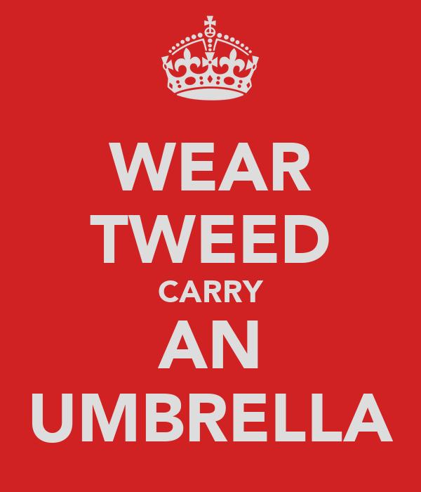 WEAR TWEED CARRY AN UMBRELLA