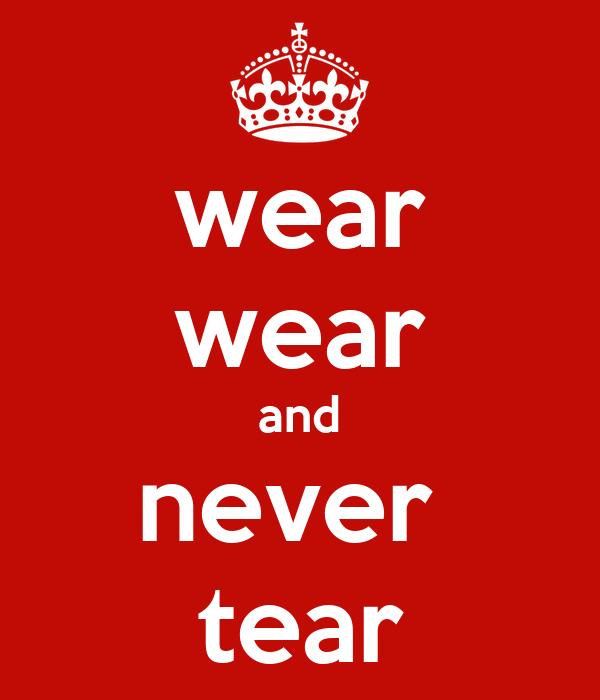 wear wear and never  tear