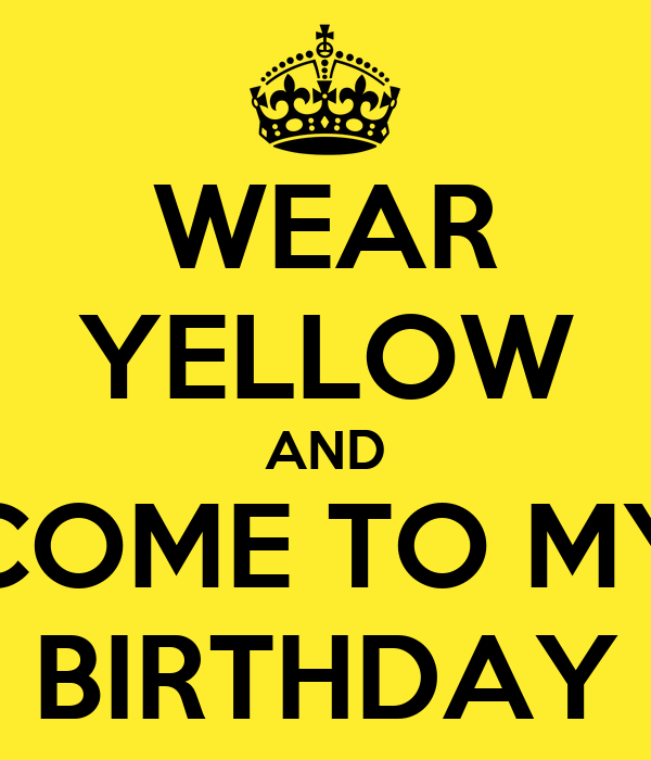 WEAR YELLOW AND COME TO MY BIRTHDAY