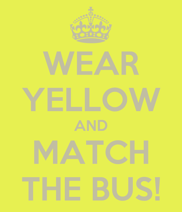 WEAR YELLOW AND MATCH THE BUS!