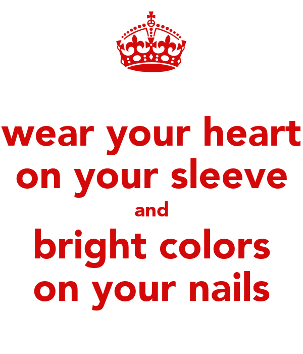 wear your heart on your sleeve and bright colors on your nails