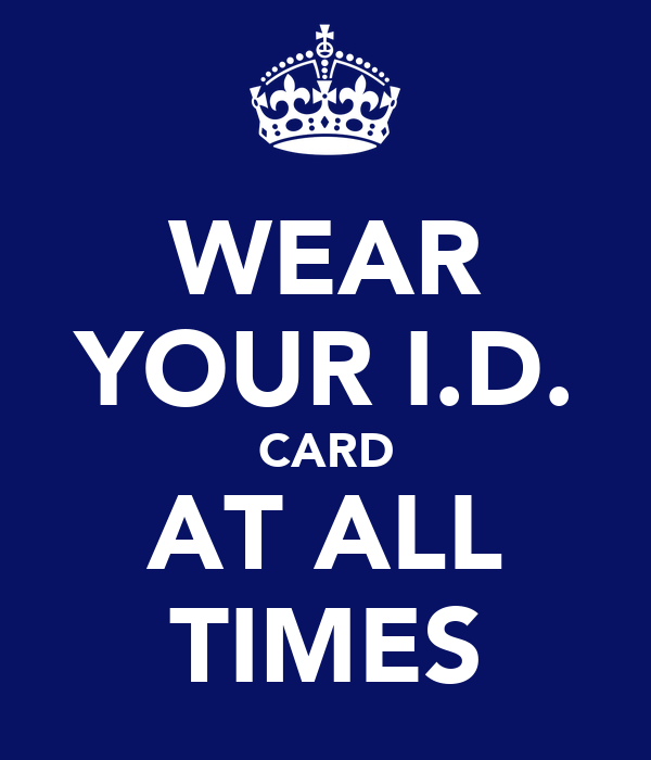 WEAR YOUR I.D. CARD AT ALL TIMES