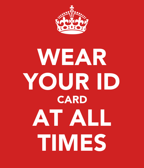 WEAR YOUR ID CARD AT ALL TIMES