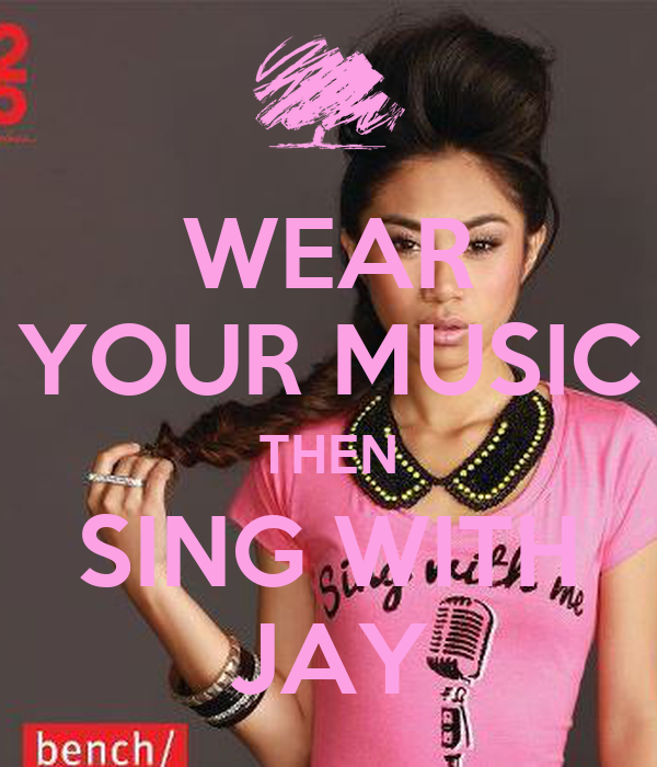 WEAR YOUR MUSIC THEN SING WITH JAY