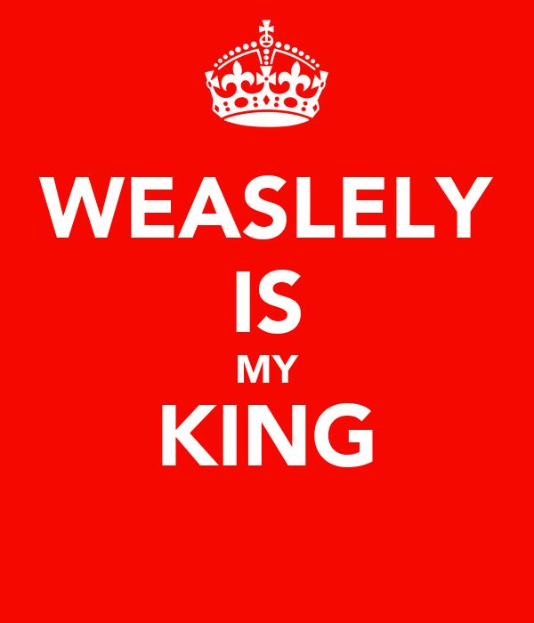 WEASLELY IS MY KING