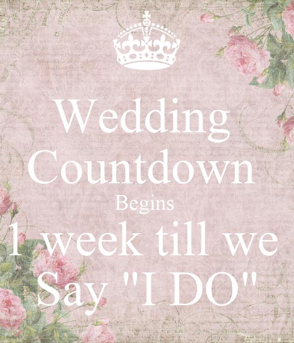 "Wedding  Countdown  Begins  1 week till we  Say ""I DO"""