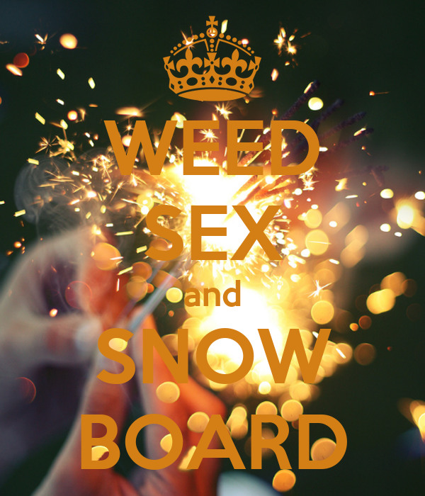 WEED SEX and SNOW BOARD