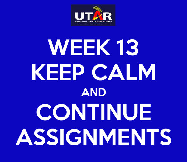WEEK 13 KEEP CALM AND CONTINUE ASSIGNMENTS