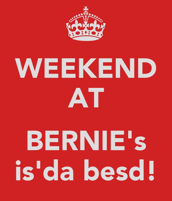 WEEKEND AT  BERNIE's is'da besd!
