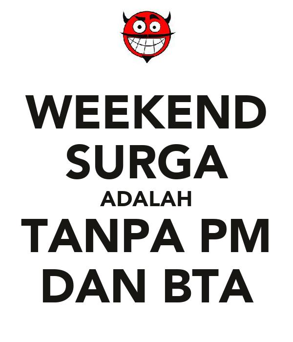 WEEKEND SURGA ADALAH TANPA PM DAN BTA