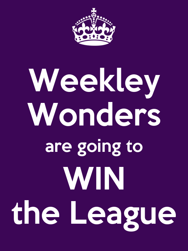 Weekley Wonders are going to WIN the League