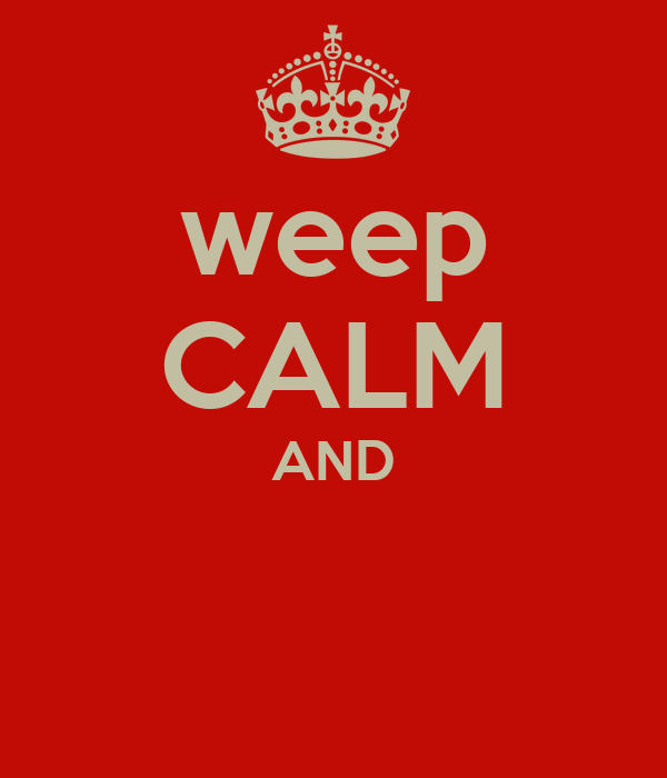 weep CALM AND