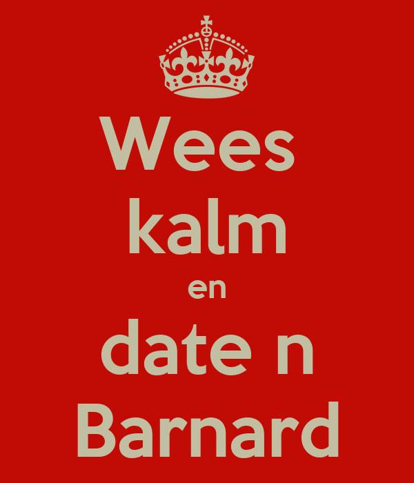 Wees  kalm en date n Barnard
