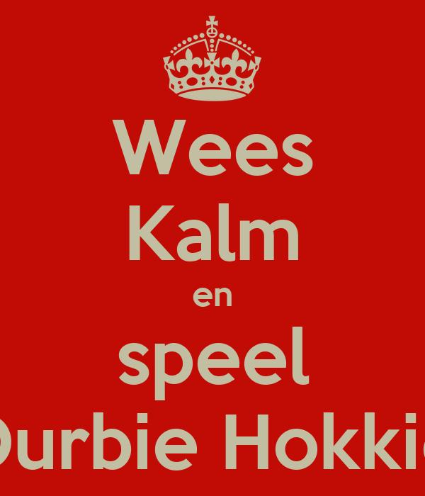Wees Kalm en speel Durbie Hokkie