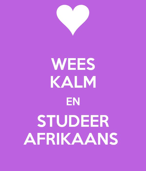WEES KALM EN STUDEER AFRIKAANS