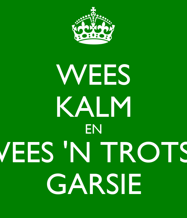 WEES KALM EN WEES 'N TROTSE GARSIE