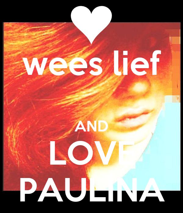 wees lief  AND LOVE PAULINA