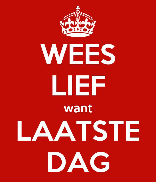 WEES LIEF want LAATSTE DAG