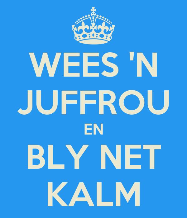 WEES 'N JUFFROU EN BLY NET KALM