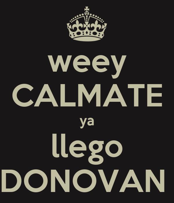weey CALMATE ya llego DONOVAN