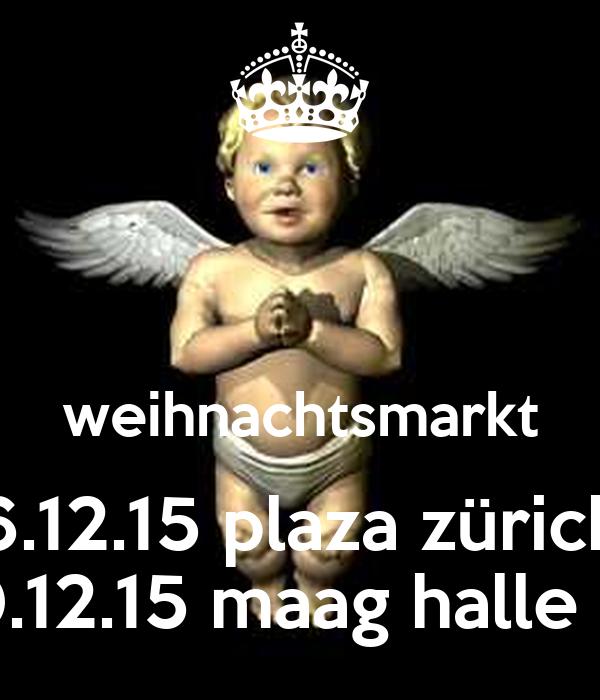 weihnachtsmarkt 6.12.15 plaza zürich 18.-20.12.15 maag halle zürich
